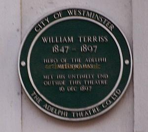 Plaque on the rear wall of the present Adelphi Theatre in Maiden Lane which reads: William Terris 1847 - 1897. Hero of the Adelphi Melodramas. Met his untimely end outside this Theatre 16 Dec 1897
