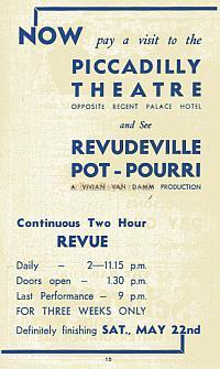 In February 1937 The Windmill Theatre Revudeville programmes were carrying this add for the Revudeville Pot-Pourri at the Piccadilly Theatre, continuous Two  Hour Review, a Vivian Van Damm Production. - Courtesy Maurice Poole.