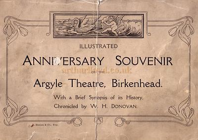 The 1909 Illustrated Anniversary Souvenir of The Argyle Theatre, Birkenhead with a brief synopsis of its history chronicled by W. H. Donovan - Kindly donated by Maureen Shakeshaft.