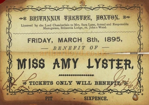 A Signed Ticket for the Benefit of Miss Amy Lyster at the Britannia Theatre, Hoxton on Friday, March the 8th, 1895 - Courtesy Eva Maclean. If you have any more information about Amy Lyster Please Contact me.