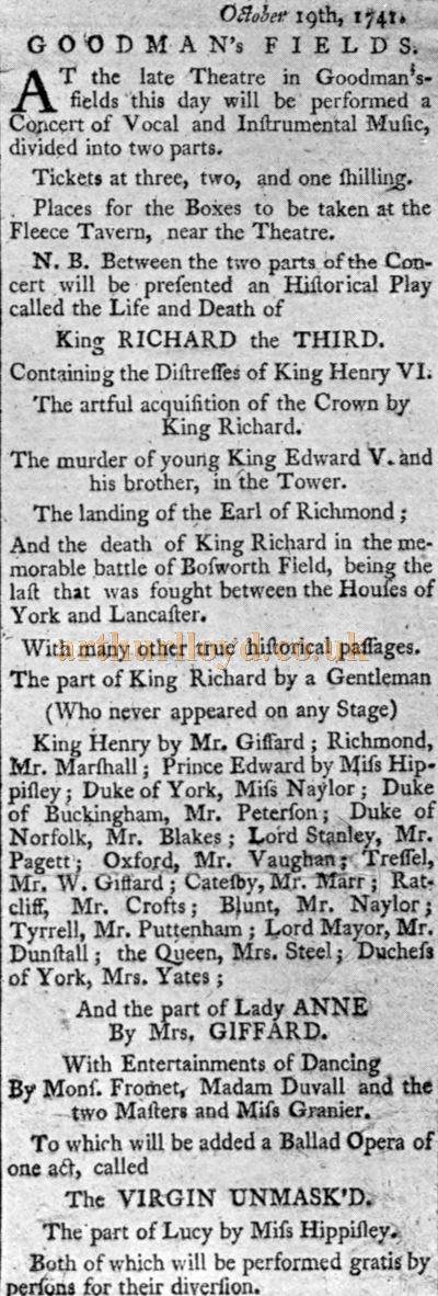 A Newspaper Advertisement, published on October the 19th 1741, for a production of the play 'The Life and Death of King Richard the Third' at the Goodman's Fields Theatre. This is said to be David Garrick's First Appearance in a Theatre - Reproduced in 'Shakspere to Sheridan' by Alwin Thaler, published in 1922.