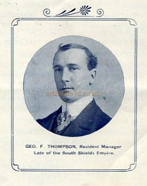 Geo F. Thompson, Resident Manager, late of the South Shields Empire - From the opening night Souvenir Programme for the Empire Theatre, West Hartlepool in 1909 - Courtesy Cliff Reynolds.