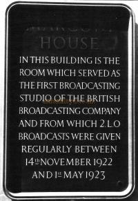 Copy of the first Plaque in 1953 near to the Strand Entrance of Marconi House to record 2.L.O. The Plaque reads: In this building is the room which served as the first broadcasting studio of the British Broadcasting Company and from which 2.L.O Broadcasts were given regularly between 14th November 1922 and 1st May 1923. - Courtesy John A. Strubbe F.R.I.B.A. Click here for more images from this period.