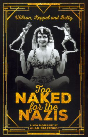 Too Naked for the Nazis - Wilson, Keppel and Betty - A New Biography by Alan Stafford - Click to but the book at Amazon.co.uk.