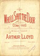 Arthur Lloyd's 1892 song, appropriately entitled 'Who'll Shut The Door' - I believe this is the last song that Arthur ever had published in his lifetime - Click to Enlarge