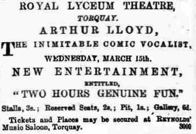 An advertisement for Arthur Lloyd's tour of 'Two Hours Genuine Fun' playing at the Lyceum Theatre, Torquay on the 15th of March 1871 - From the Torquay Times and South Devon Advertiser, March 11th 1871.