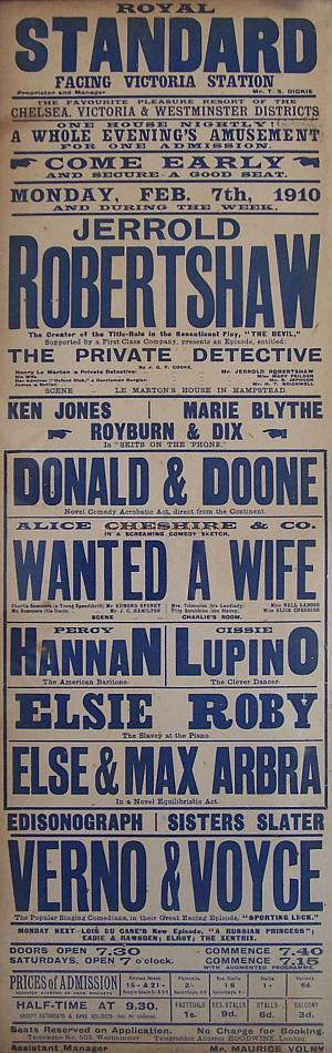 Poster for the Royal Standard Music Hall during the last few months of its operation in 1910, and whilst still in the ownership of Thomas S. Dickie. The building was sold to Alfred Butt later that year and was subsequently demolished to make way for the building of the Victoria Palace Theatre in 1911.