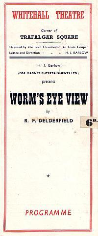 Programme for 'Worm's Eye View' by R. F. Delderfield, a phenomenally successful production which opened at the Whitehall Theatre on the 18th of December 1945 and ran for 500 performances and returned in 1947 to run for a furthur 1,745 performances.